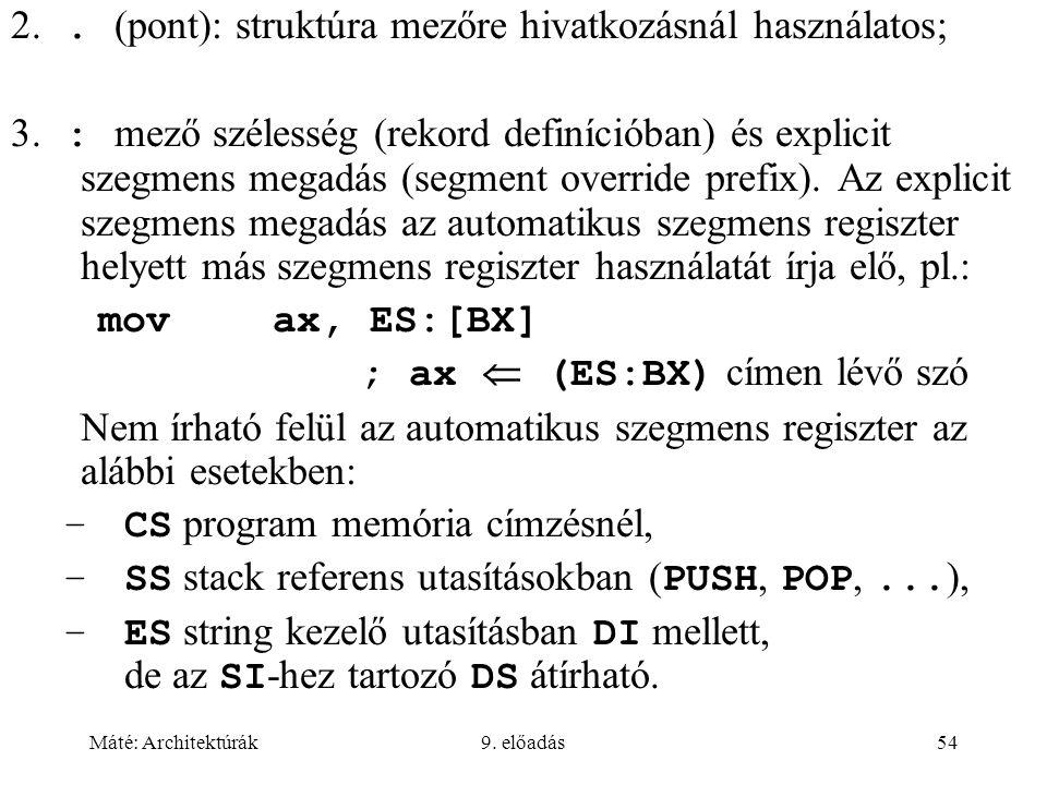 Máté: Architektúrák9. előadás54 2.. (pont): struktúra mezőre hivatkozásnál használatos  3. : mező szélesség (rekord definícióban) és explicit szegmen