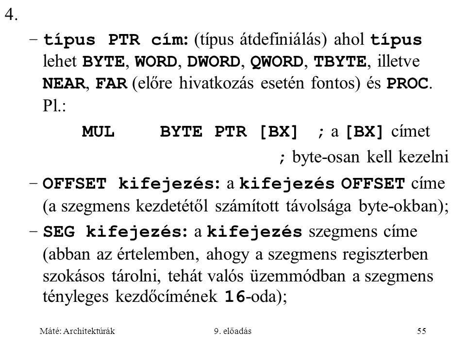 Máté: Architektúrák9. előadás55 4. –típus PTR cím : (típus átdefiniálás) ahol típus lehet BYTE, WORD, DWORD, QWORD, TBYTE, illetve NEAR, FAR (előre hi