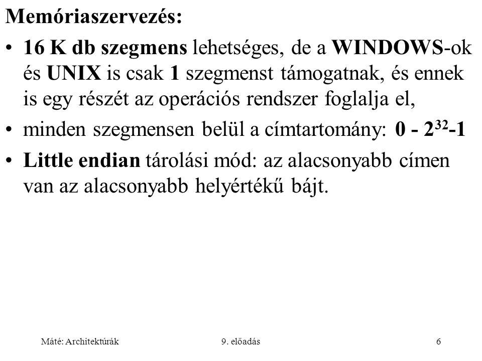 Máté: Architektúrák9. előadás6 Memóriaszervezés: 16 K db szegmens lehetséges, de a WINDOWS-ok és UNIX is csak 1 szegmenst támogatnak, és ennek is egy