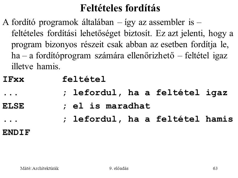 Máté: Architektúrák9. előadás63 Feltételes fordítás A fordító programok általában – így az assembler is – feltételes fordítási lehetőséget biztosít. E