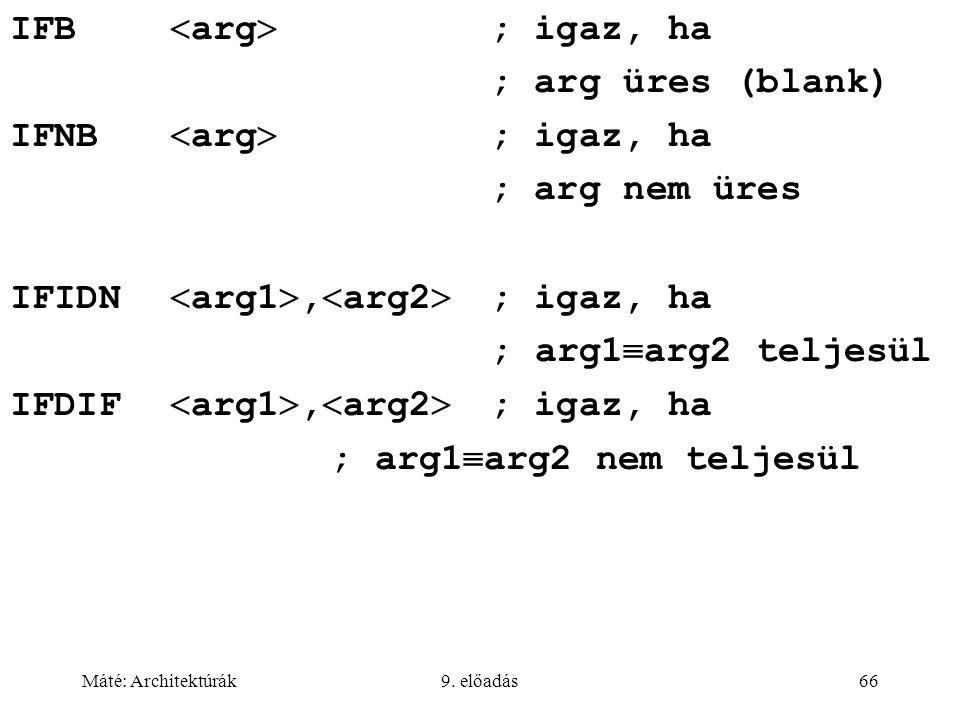 Máté: Architektúrák9. előadás66 IFB  arg  ; igaz, ha ; arg üres (blank) IFNB  arg  ; igaz, ha ; arg nem üres IFIDN  arg1 ,  arg2  ; igaz, ha ;