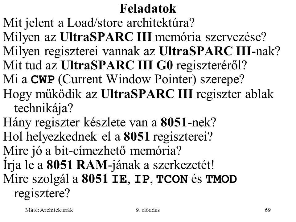 Máté: Architektúrák9. előadás69 Feladatok Mit jelent a Load/store architektúra? Milyen az UltraSPARC III memória szervezése? Milyen regiszterei vannak