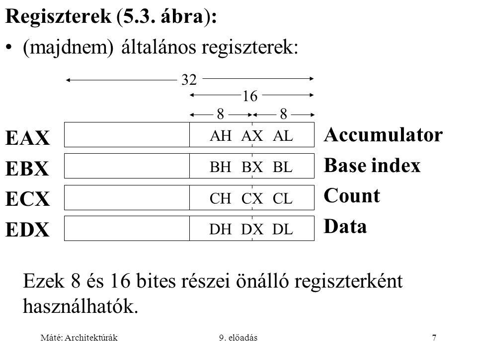 Máté: Architektúrák9. előadás7 Regiszterek (5.3. ábra): (majdnem) általános regiszterek: Ezek 8 és 16 bites részei önálló regiszterként használhatók.