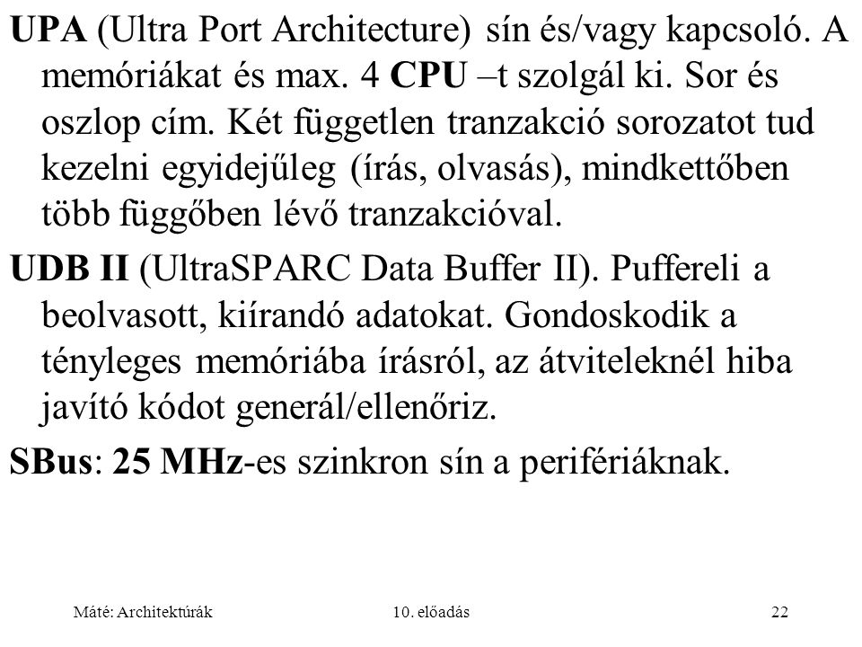Máté: Architektúrák10. előadás22 UPA (Ultra Port Architecture) sín és/vagy kapcsoló.