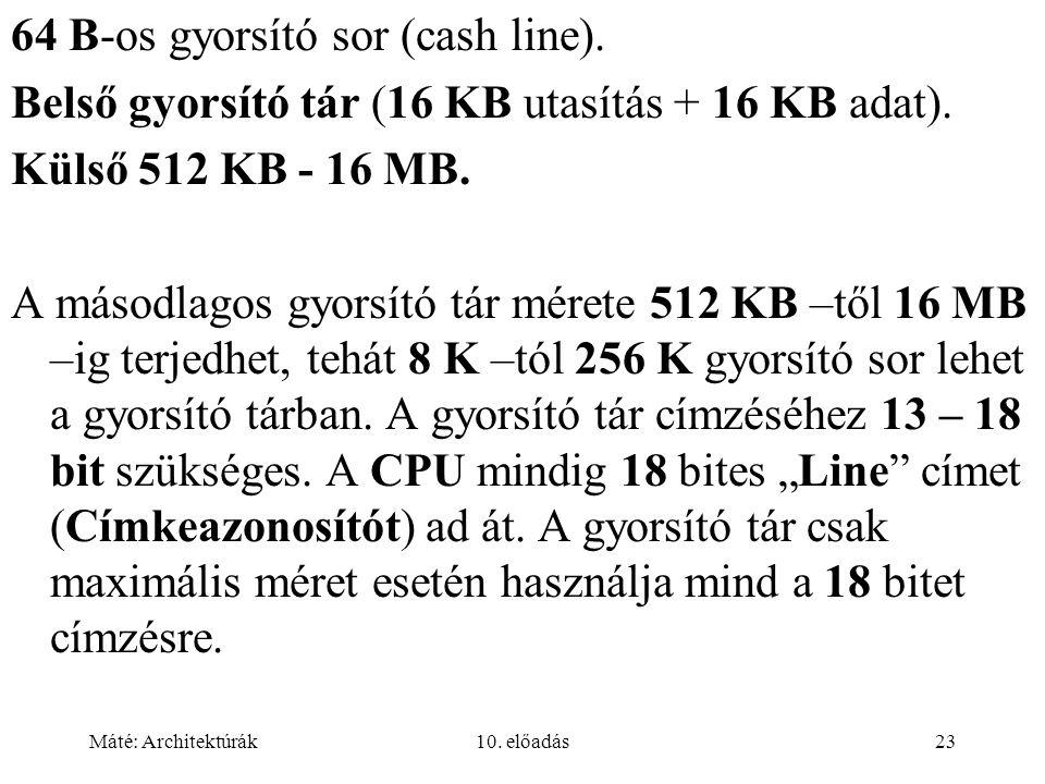 Máté: Architektúrák10. előadás23 64 B-os gyorsító sor (cash line).