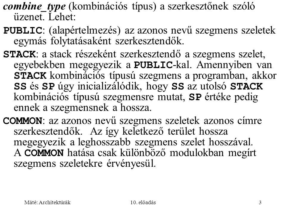 Máté: Architektúrák10. előadás3 combine_type (kombinációs típus) a szerkesztőnek szóló üzenet.