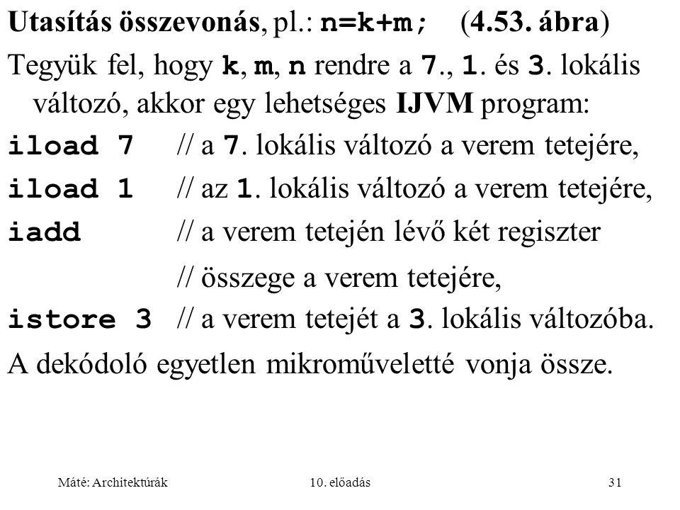 Máté: Architektúrák10. előadás31 Utasítás összevonás, pl.: n=k+m; (4.53.