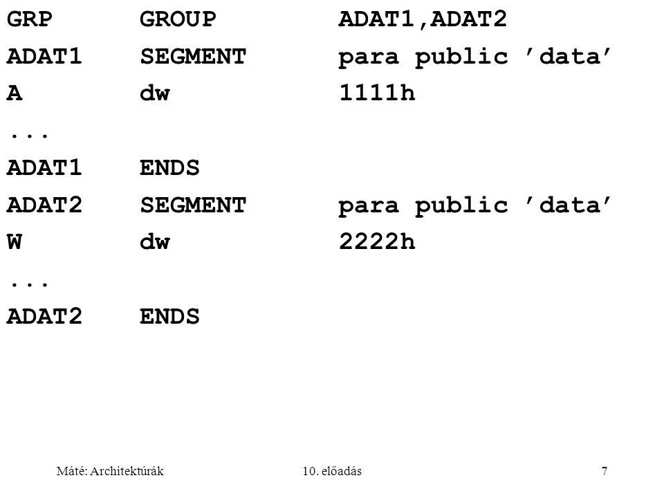 Máté: Architektúrák10. előadás7 GRPGROUPADAT1,ADAT2 ADAT1SEGMENTpara public 'data' Adw1111h...