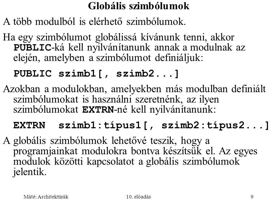 Máté: Architektúrák10.előadás9 Globális szimbólumok A több modulból is elérhető szimbólumok.