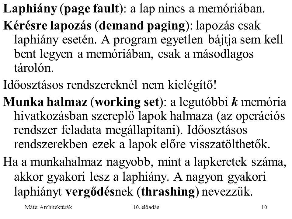 Máté: Architektúrák10. előadás10 Laphiány (page fault): a lap nincs a memóriában.
