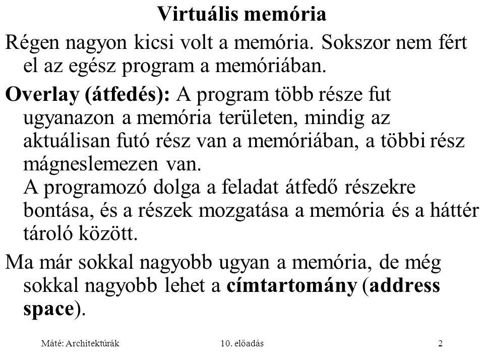 Máté: Architektúrák10. előadás2 Virtuális memória Régen nagyon kicsi volt a memória.