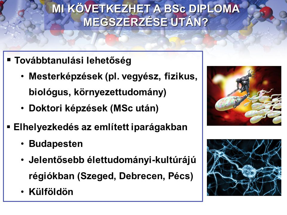 INFORMÁCIÓK Érettségi követelmények: biológia v.fizika v.