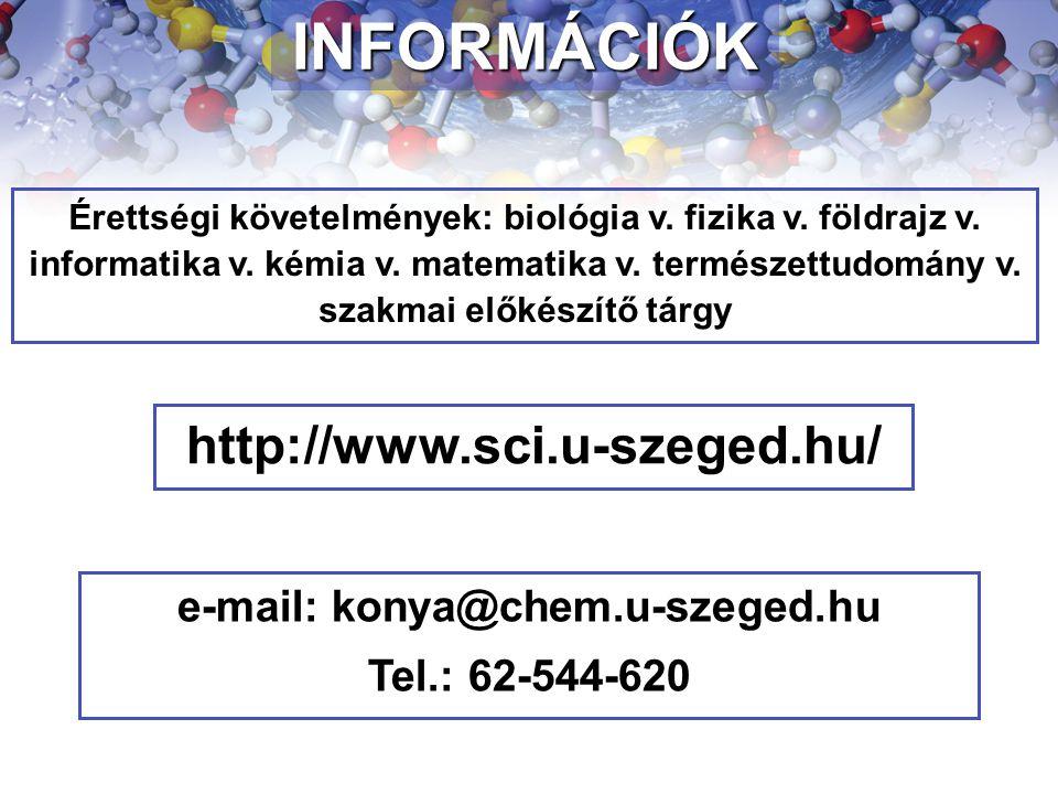 INFORMÁCIÓK Érettségi követelmények: biológia v. fizika v. földrajz v. informatika v. kémia v. matematika v. természettudomány v. szakmai előkészítő t