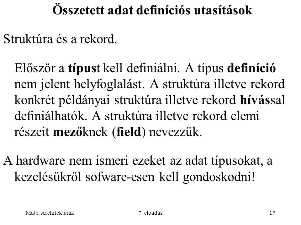 Máté: Architektúrák7. előadás17 Összetett adat definíciós utasítások Struktúra és a rekord.