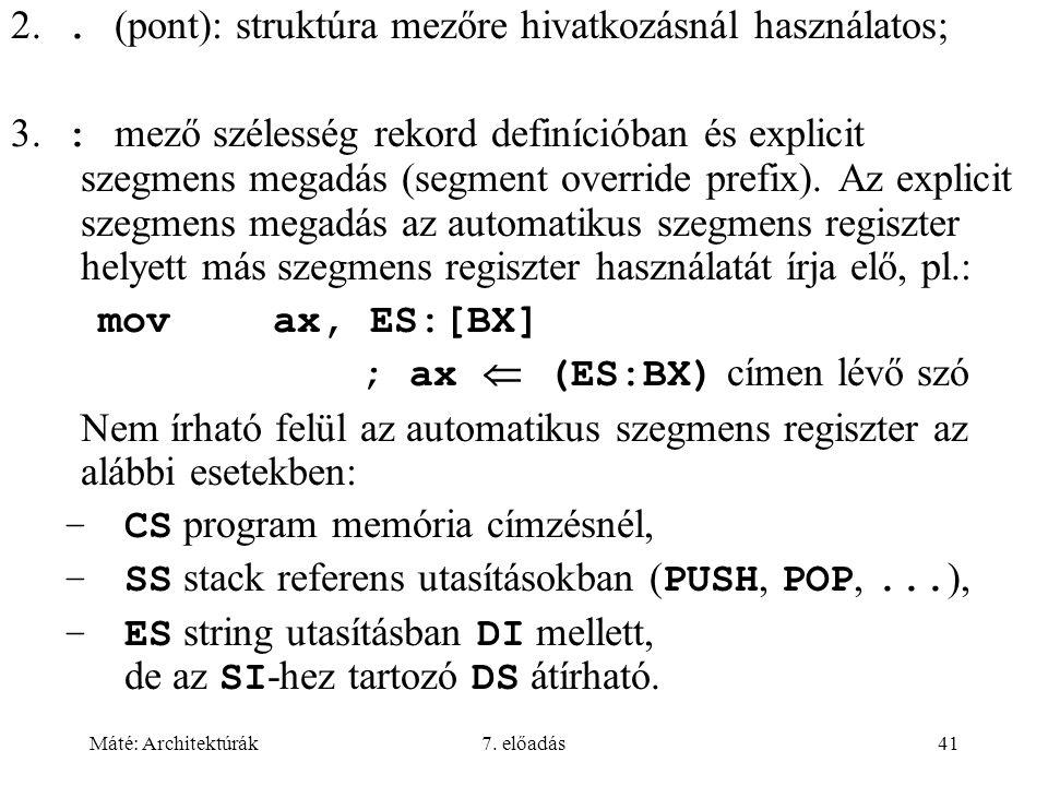 Máté: Architektúrák7. előadás41 2.. (pont): struktúra mezőre hivatkozásnál használatos  3.