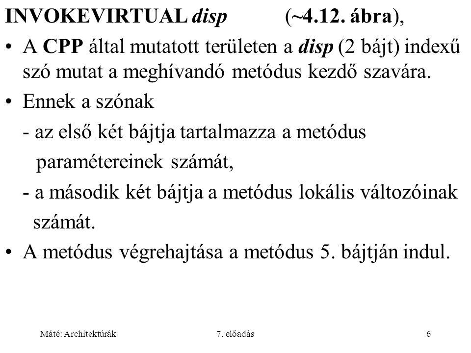 Máté: Architektúrák7. előadás6 INVOKEVIRTUAL disp (~4.12.