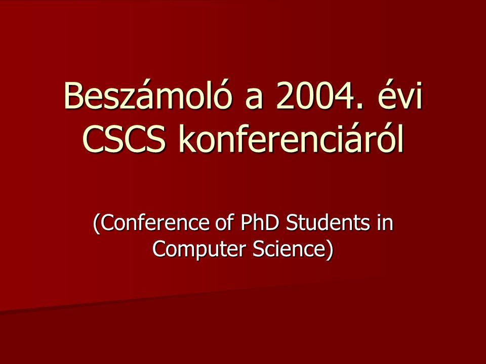 Beszámoló a 2004. évi CSCS konferenciáról (Conference of PhD Students in Computer Science)