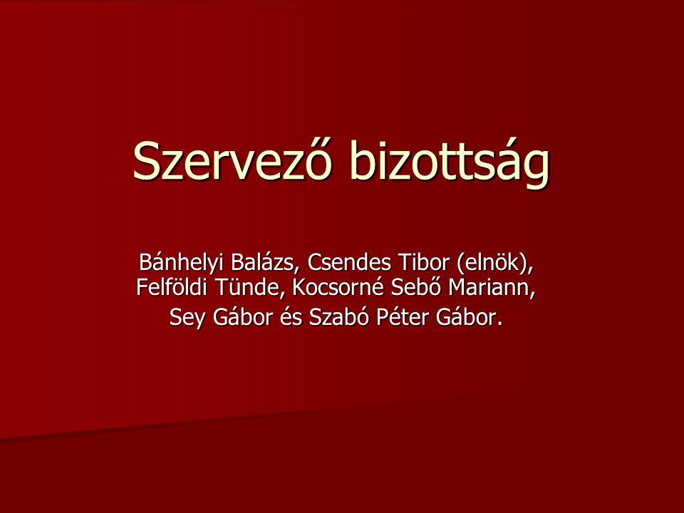 Szervező bizottság Bánhelyi Balázs, Csendes Tibor (elnök), Felföldi Tünde, Kocsorné Sebő Mariann, Sey Gábor és Szabó Péter Gábor.