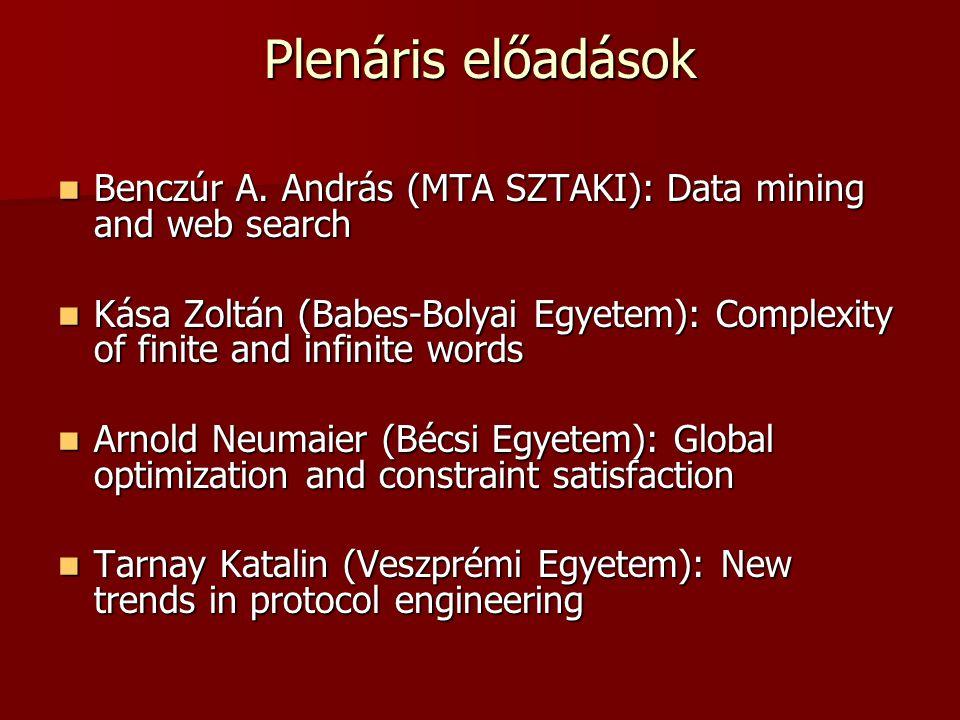 Plenáris előadások Benczúr A. András (MTA SZTAKI): Data mining and web search Benczúr A. András (MTA SZTAKI): Data mining and web search Kása Zoltán (