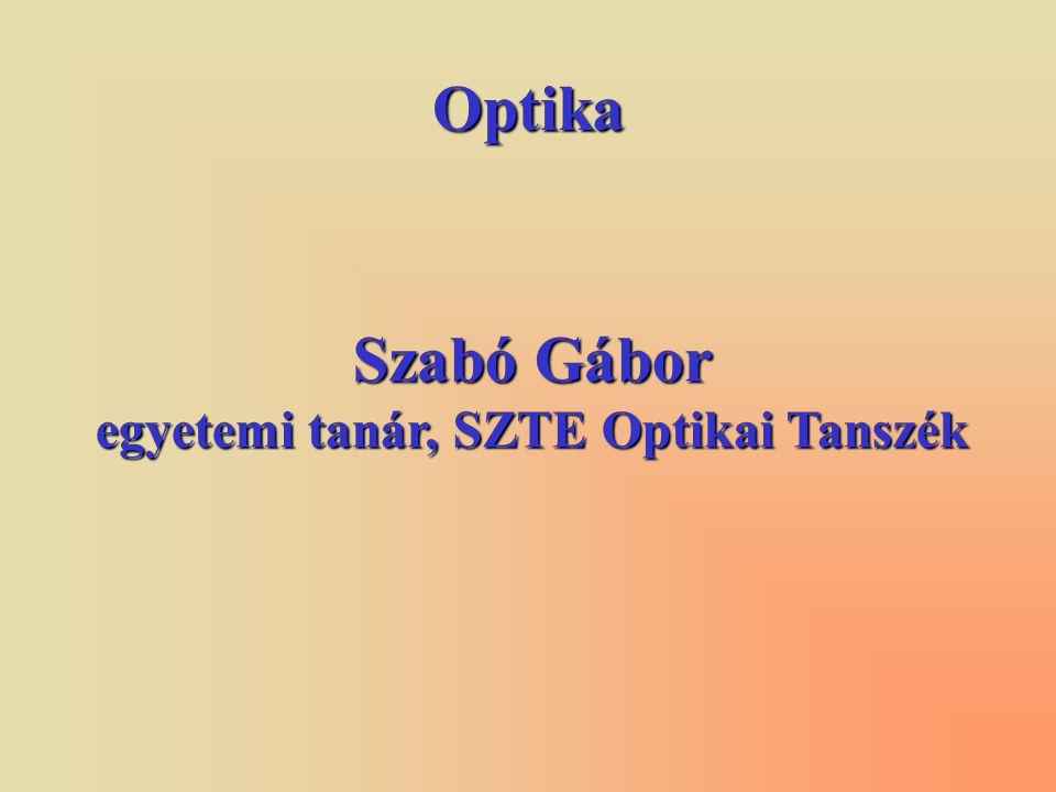 Optika Szabó Gábor egyetemi tanár, SZTE Optikai Tanszék