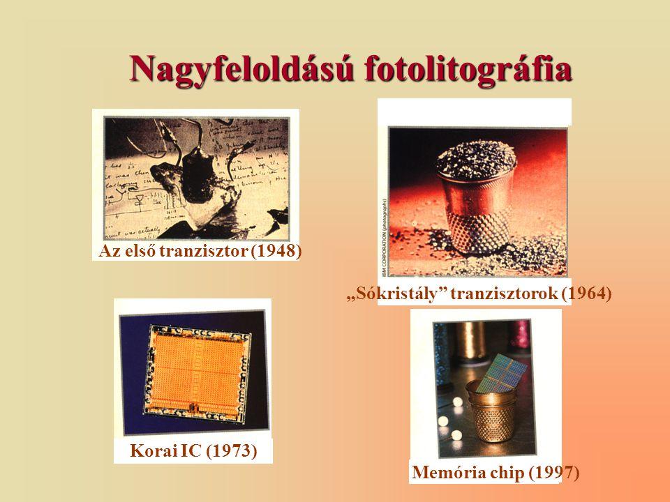 """Nagyfeloldású fotolitográfia Az első tranzisztor (1948) Korai IC (1973) """"Sókristály tranzisztorok (1964) Memória chip (1997)"""