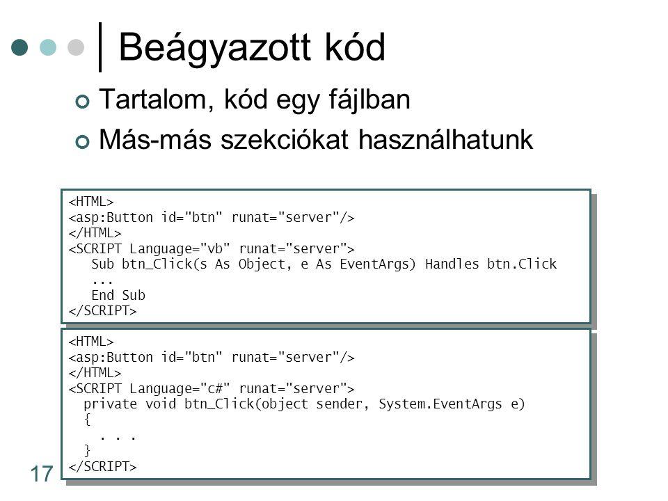 17 Beágyazott kód Tartalom, kód egy fájlban Más-más szekciókat használhatunk Sub btn_Click(s As Object, e As EventArgs) Handles btn.Click...
