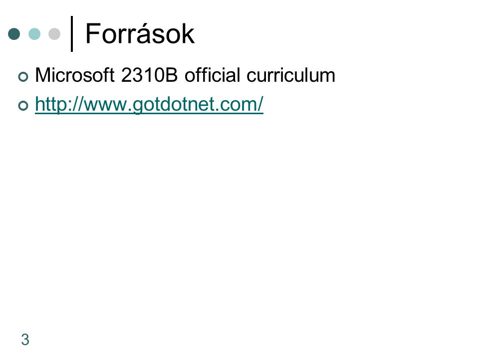 3 Források Microsoft 2310B official curriculum http://www.gotdotnet.com/