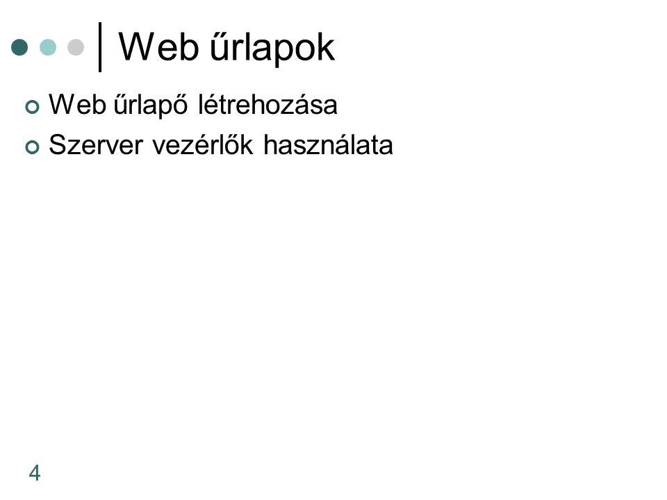 4 Web űrlapok Web űrlapő létrehozása Szerver vezérlők használata