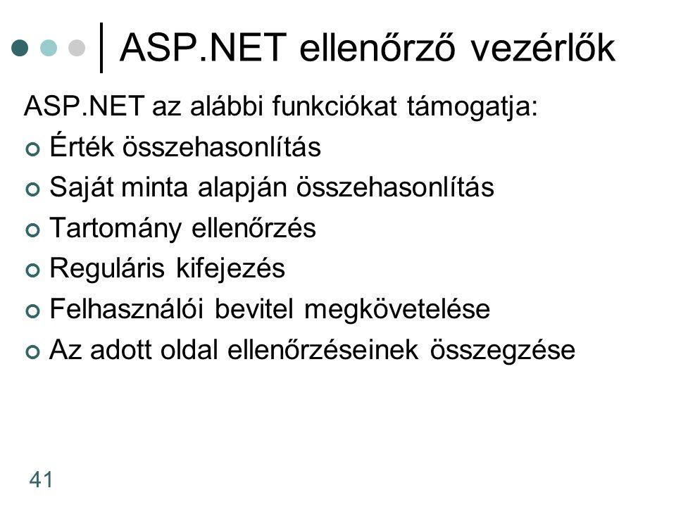 41 ASP.NET ellenőrző vezérlők ASP.NET az alábbi funkciókat támogatja: Érték összehasonlítás Saját minta alapján összehasonlítás Tartomány ellenőrzés Reguláris kifejezés Felhasználói bevitel megkövetelése Az adott oldal ellenőrzéseinek összegzése