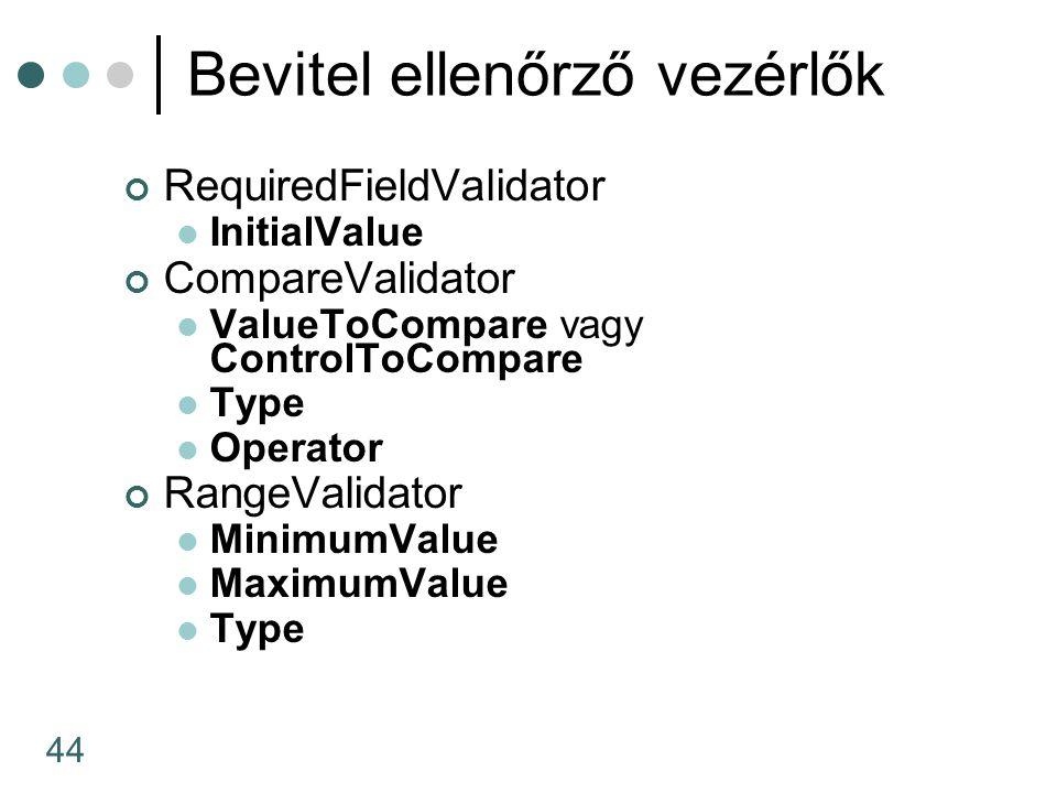 44 Bevitel ellenőrző vezérlők RequiredFieldValidator InitialValue CompareValidator ValueToCompare vagy ControlToCompare Type Operator RangeValidator MinimumValue MaximumValue Type