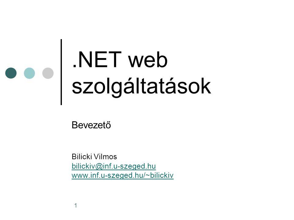 1.NET web szolgáltatások Bevezető Bilicki Vilmos bilickiv@inf.u-szeged.hu www.inf.u-szeged.hu/~bilickiv