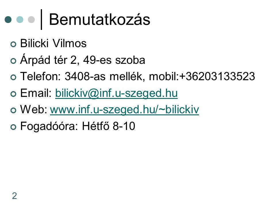 2 Bemutatkozás Bilicki Vilmos Árpád tér 2, 49-es szoba Telefon: 3408-as mellék, mobil:+36203133523 Email: bilickiv@inf.u-szeged.hubilickiv@inf.u-szege