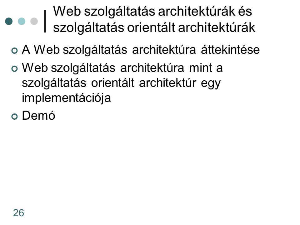 26 Web szolgáltatás architektúrák és szolgáltatás orientált architektúrák A Web szolgáltatás architektúra áttekintése Web szolgáltatás architektúra mi