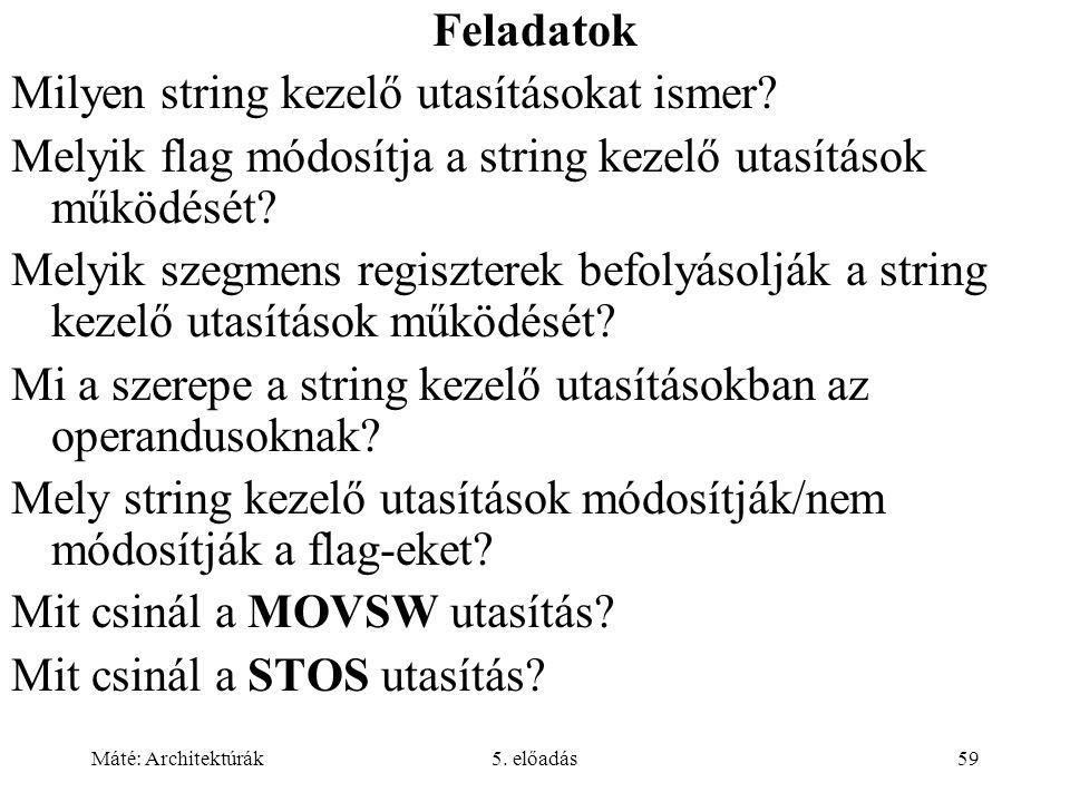 Máté: Architektúrák5. előadás59 Feladatok Milyen string kezelő utasításokat ismer.