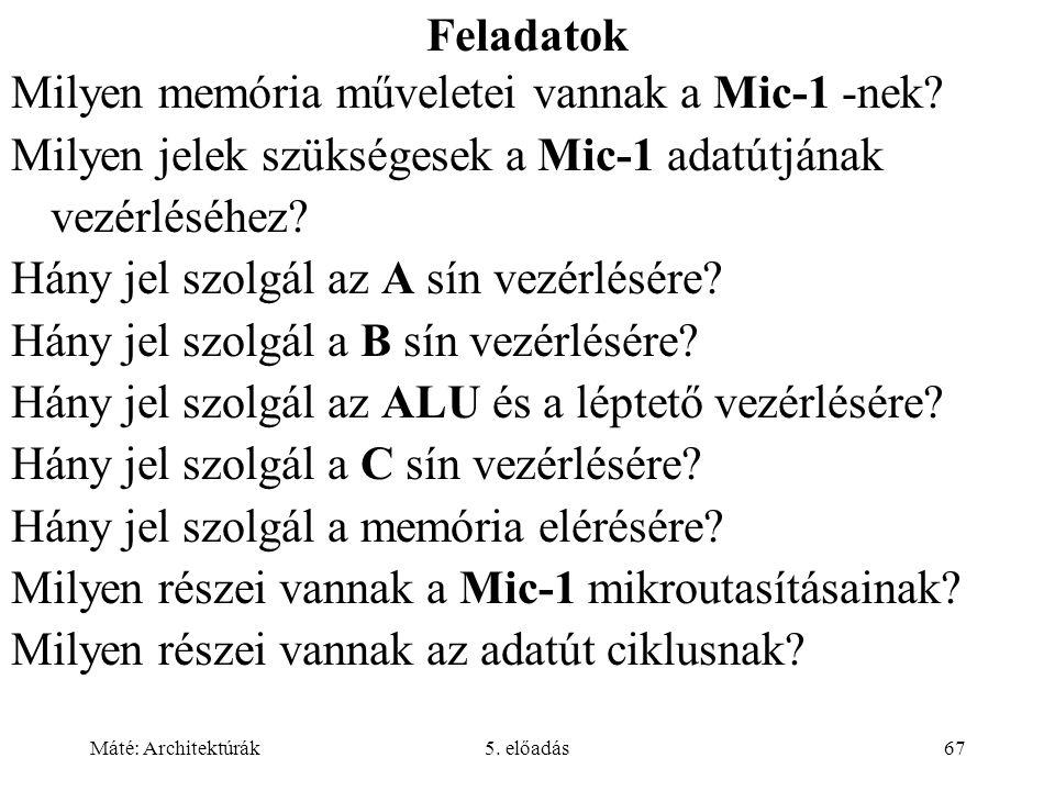 Máté: Architektúrák5. előadás67 Feladatok Milyen memória műveletei vannak a Mic-1 -nek.