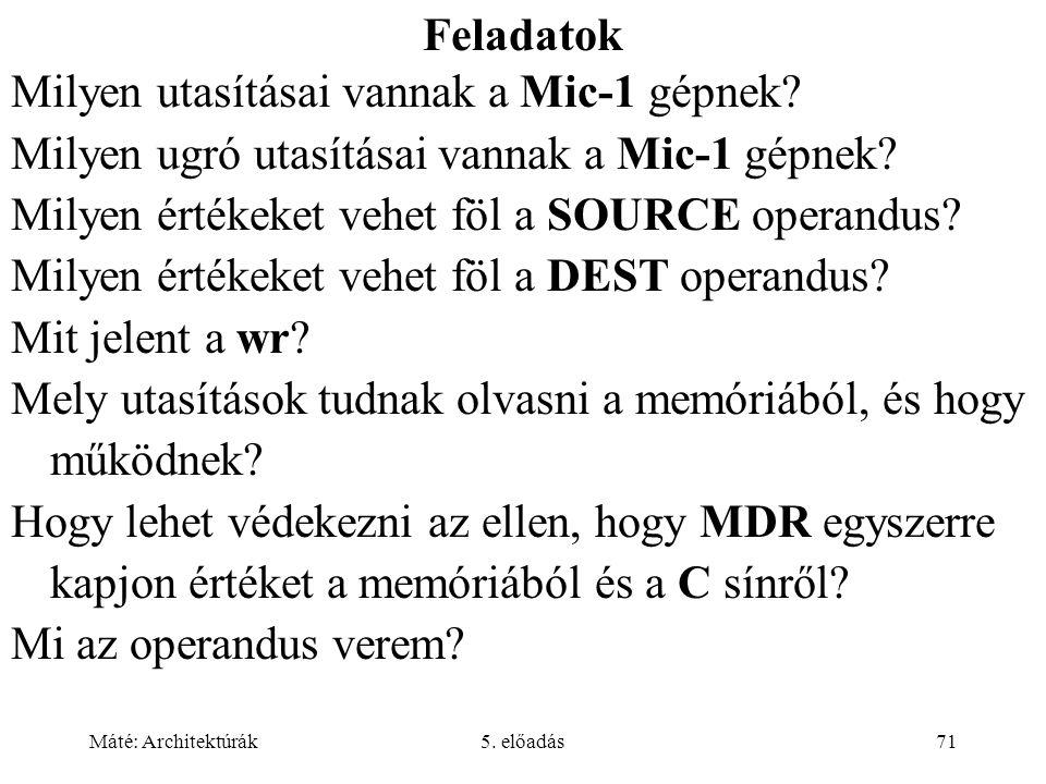 Máté: Architektúrák5. előadás71 Feladatok Milyen utasításai vannak a Mic-1 gépnek.