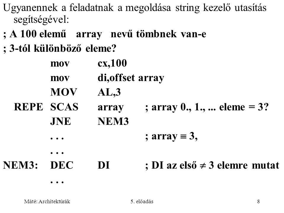 Máté: Architektúrák5.előadás59 Feladatok Milyen string kezelő utasításokat ismer.