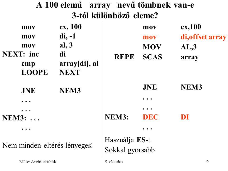Máté: Architektúrák5. előadás9 A 100 elemű array nevű tömbnek van-e 3-tól különböző eleme.