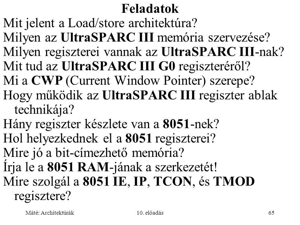 Máté: Architektúrák10. előadás65 Feladatok Mit jelent a Load/store architektúra.