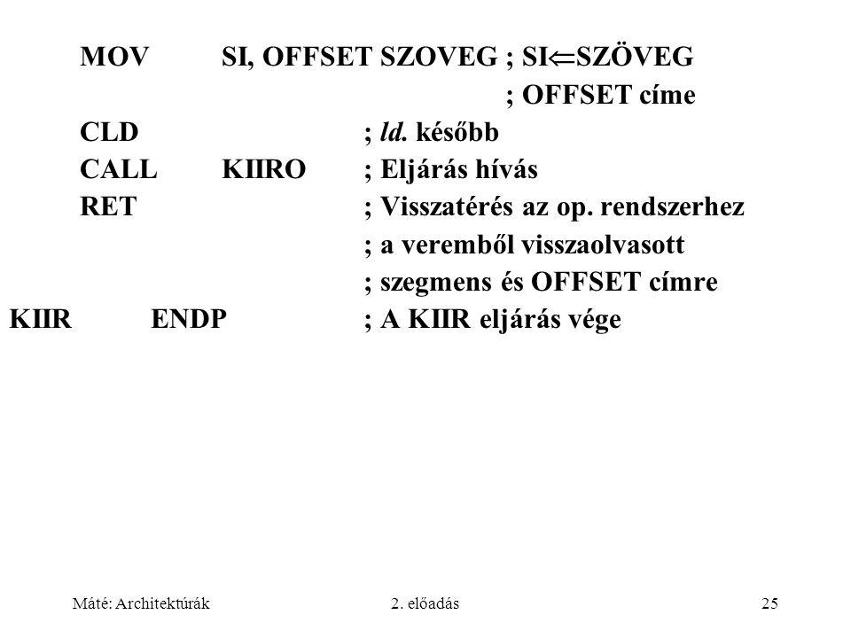 Máté: Architektúrák2. előadás25 MOVSI, OFFSET SZOVEG ; SI  SZÖVEG ; OFFSET címe CLD; ld.
