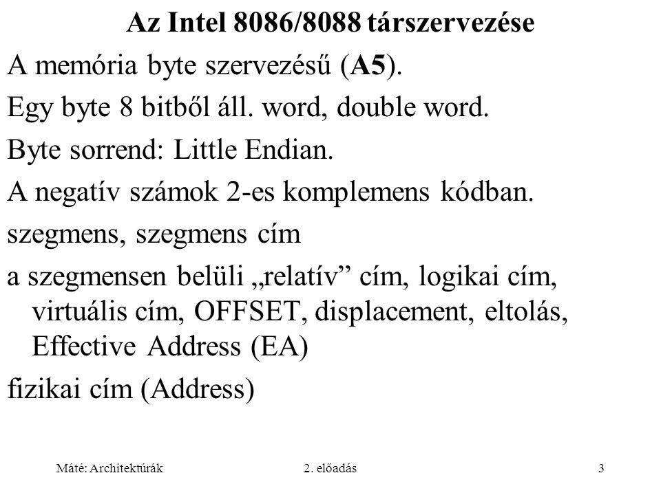 Máté: Architektúrák2. előadás3 Az Intel 8086/8088 társzervezése A memória byte szervezésű (A5).