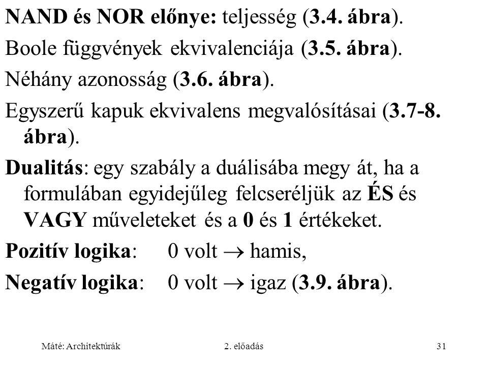 Máté: Architektúrák2. előadás31 NAND és NOR előnye: teljesség (3.4.