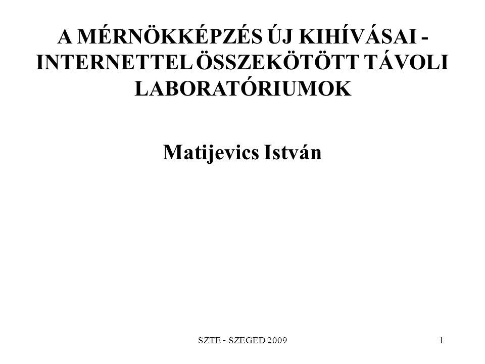 SZTE - SZEGED 20091 A MÉRNÖKKÉPZÉS ÚJ KIHÍVÁSAI - INTERNETTEL ÖSSZEKÖTÖTT TÁVOLI LABORATÓRIUMOK Matijevics István