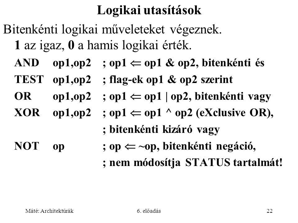 Máté: Architektúrák6.előadás22 Logikai utasítások Bitenkénti logikai műveleteket végeznek.