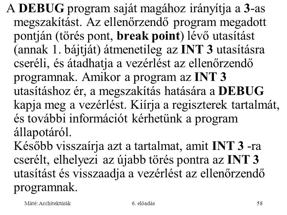 Máté: Architektúrák6. előadás58 A DEBUG program saját magához irányítja a 3-as megszakítást.