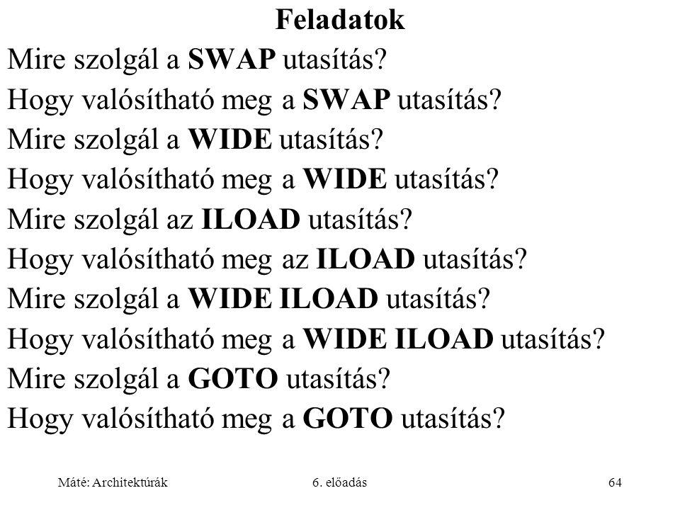 Máté: Architektúrák6. előadás64 Feladatok Mire szolgál a SWAP utasítás.