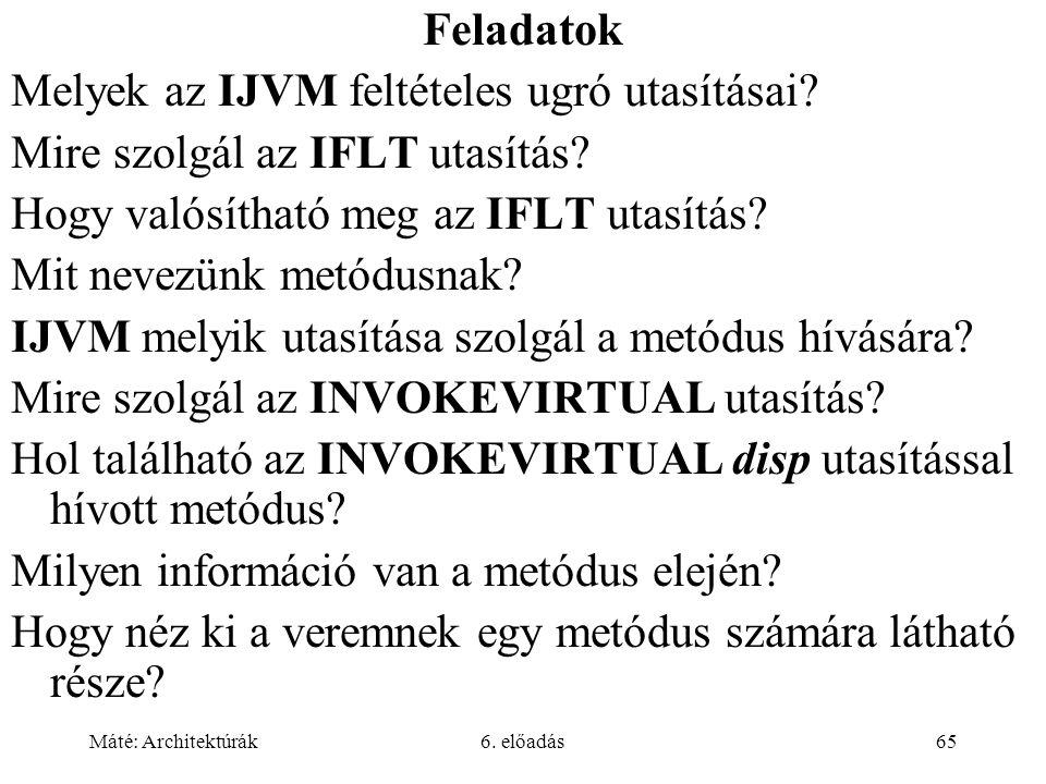 Máté: Architektúrák6. előadás65 Feladatok Melyek az IJVM feltételes ugró utasításai.