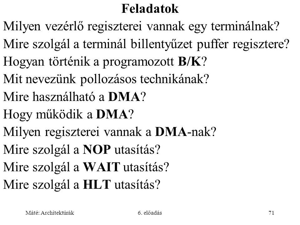 Máté: Architektúrák6. előadás71 Feladatok Milyen vezérlő regiszterei vannak egy terminálnak.