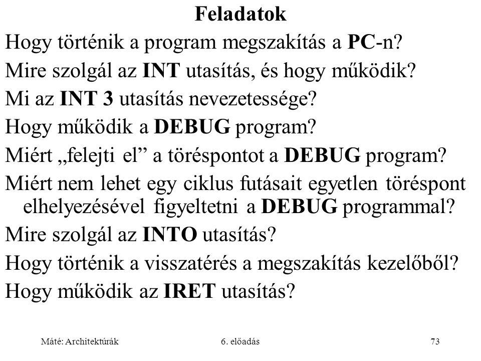 Máté: Architektúrák6. előadás73 Feladatok Hogy történik a program megszakítás a PC-n.