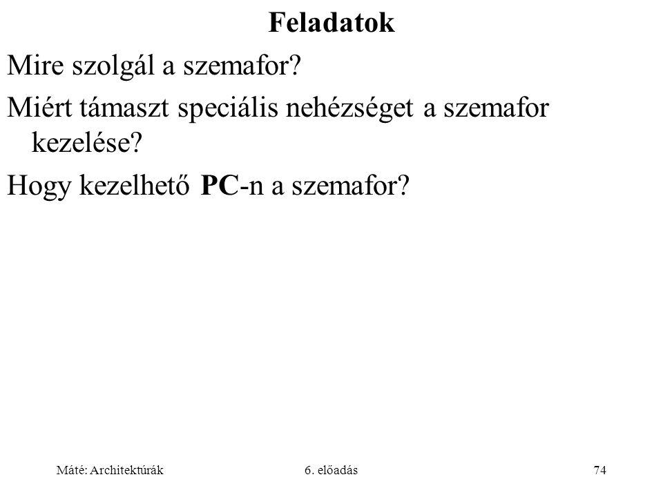 Máté: Architektúrák6. előadás74 Feladatok Mire szolgál a szemafor.